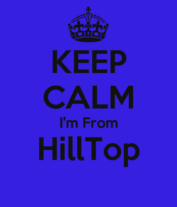KEEP CALM I'm From HillTop