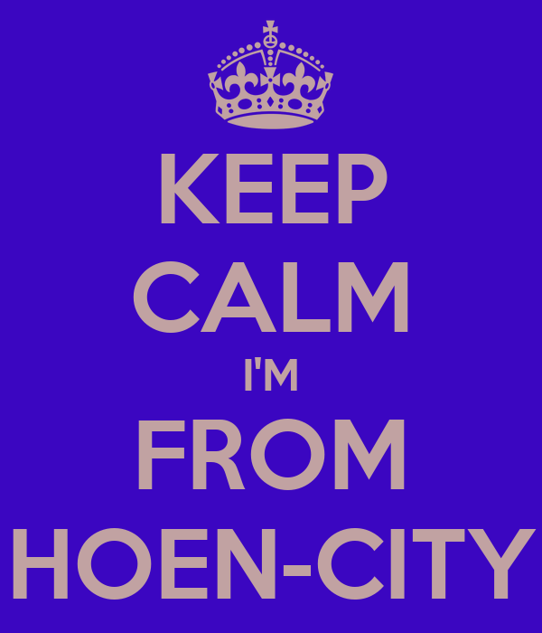 KEEP CALM I'M FROM HOEN-CITY