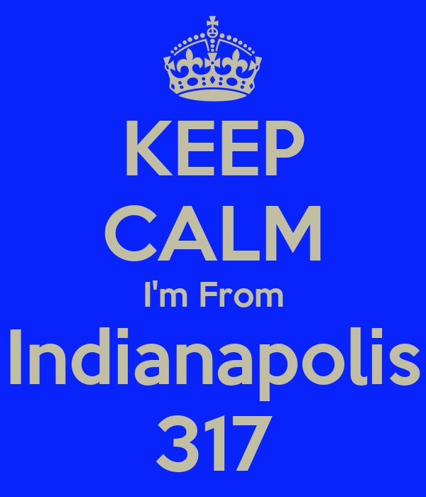 KEEP CALM I'm From Indianapolis 317