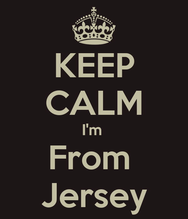 KEEP CALM I'm  From  Jersey