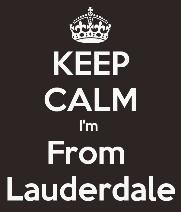 KEEP CALM I'm  From  Lauderdale