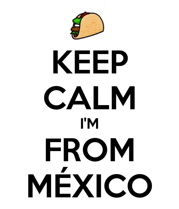 KEEP CALM I'M FROM MÉXICO