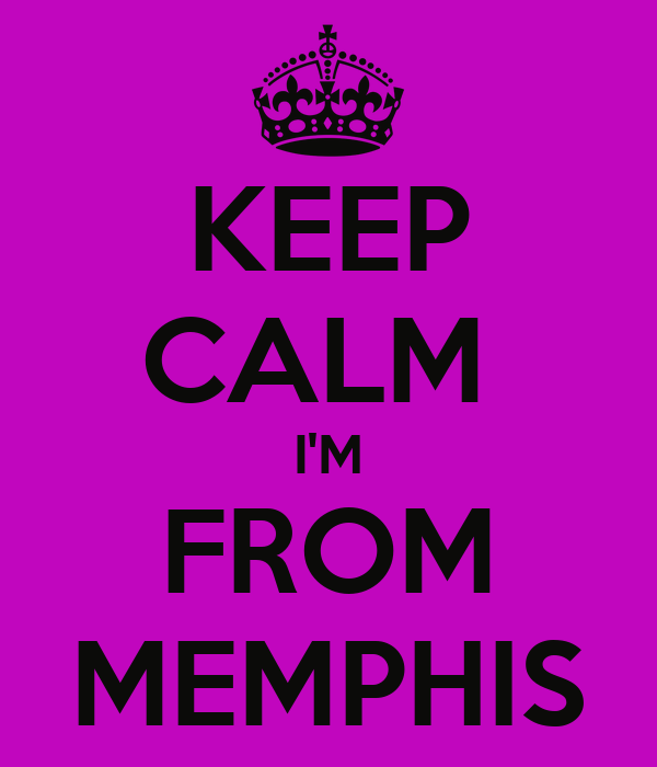 KEEP CALM  I'M FROM MEMPHIS