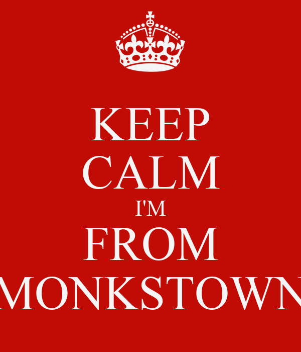 KEEP CALM I'M FROM MONKSTOWN