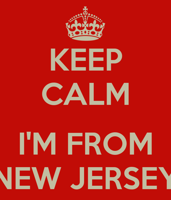 KEEP CALM  I'M FROM NEW JERSEY