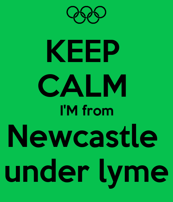 KEEP  CALM  I'M from Newcastle  under lyme
