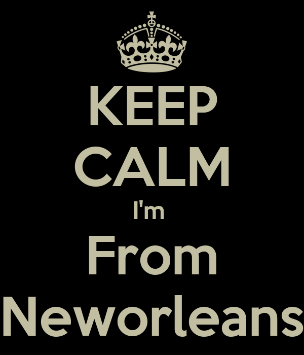 KEEP CALM I'm  From Neworleans
