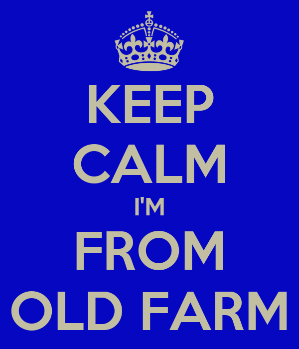 KEEP CALM I'M FROM OLD FARM