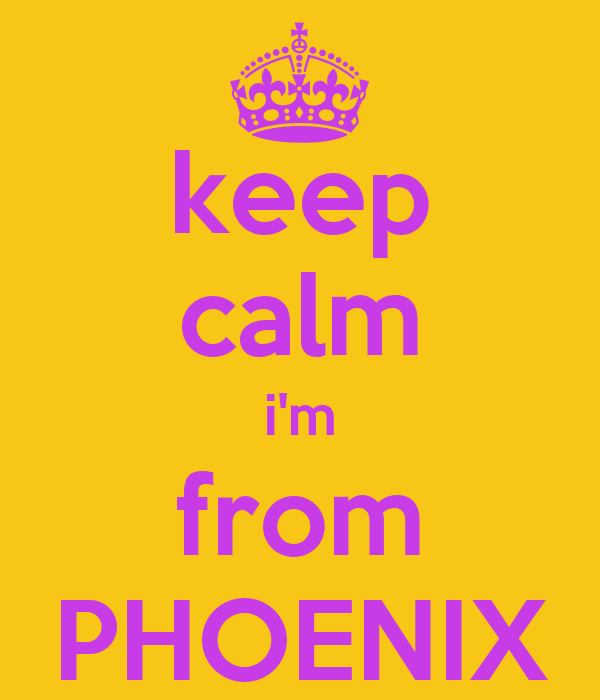 keep calm i'm from PHOENIX