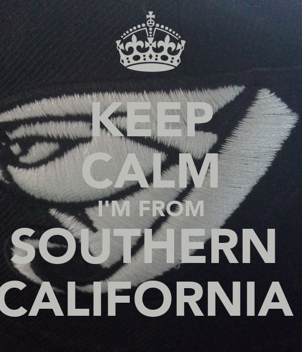 KEEP CALM I'M FROM SOUTHERN  CALIFORNIA