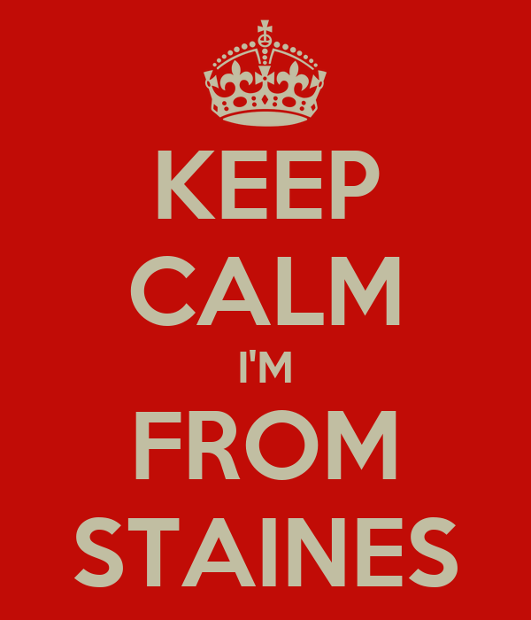 KEEP CALM I'M FROM STAINES