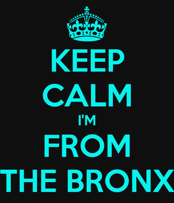 KEEP CALM I'M FROM THE BRONX