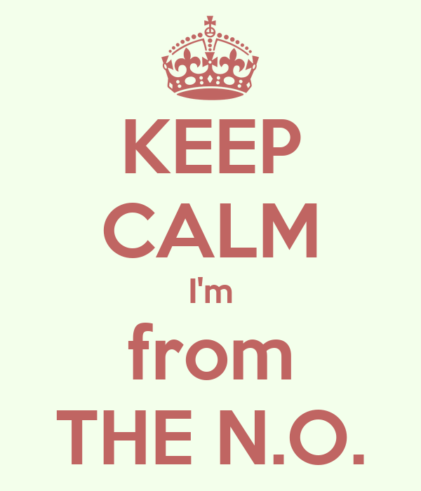 KEEP CALM I'm from THE N.O.