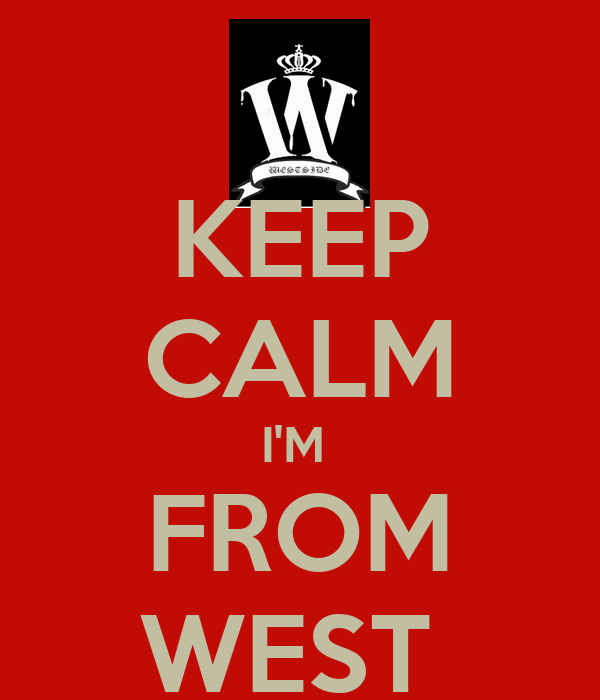 KEEP CALM I'M  FROM WEST