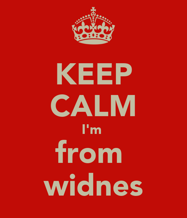 KEEP CALM I'm  from  widnes