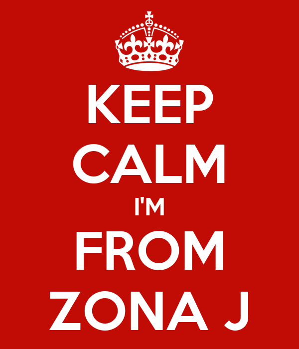 KEEP CALM I'M FROM ZONA J