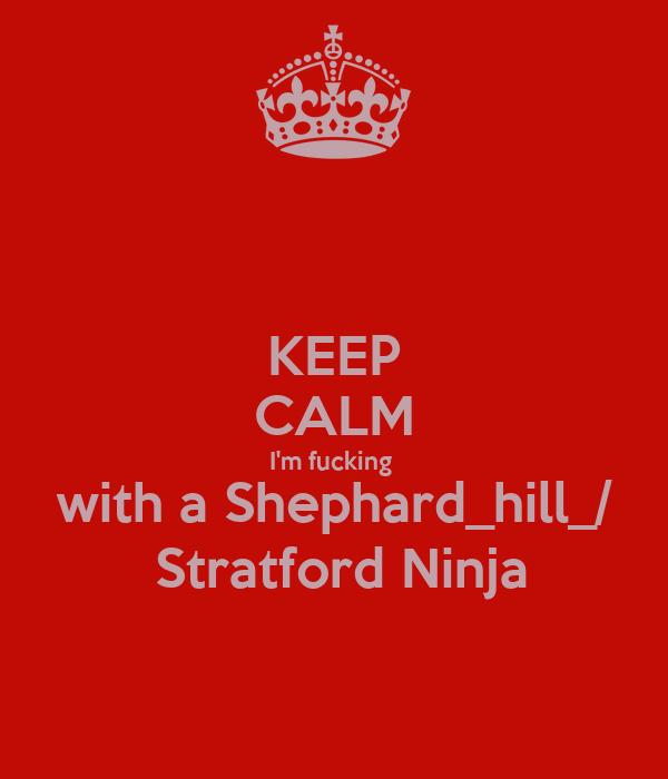 KEEP CALM I'm fucking  with a Shephard_hill_/  Stratford Ninja