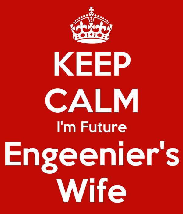 KEEP CALM I'm Future Engeenier's Wife