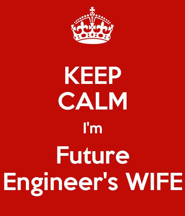 KEEP CALM I'm Future Engineer's WIFE