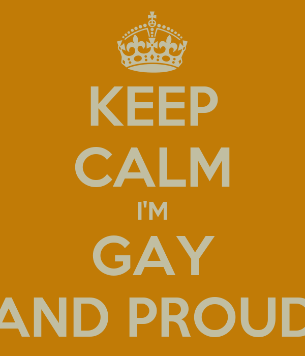 KEEP CALM I'M GAY AND PROUD
