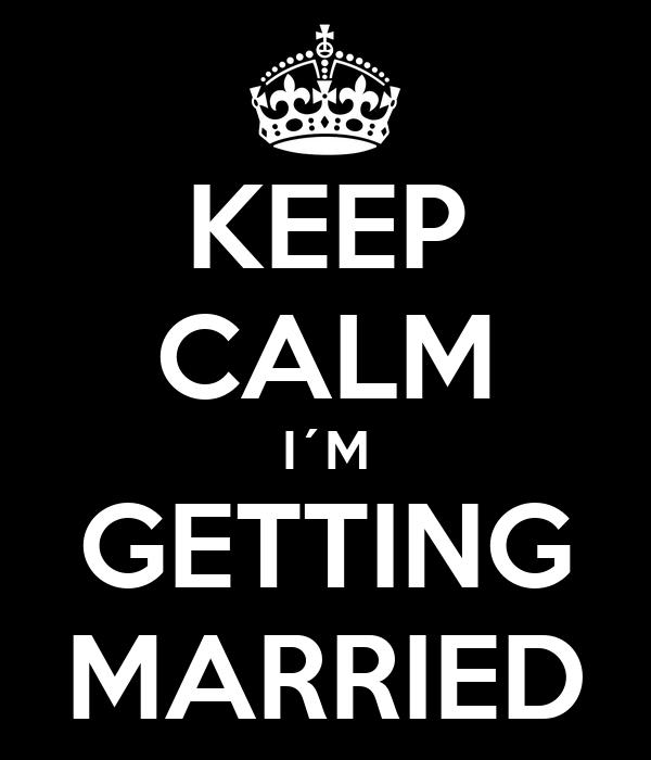 KEEP CALM I´M GETTING MARRIED