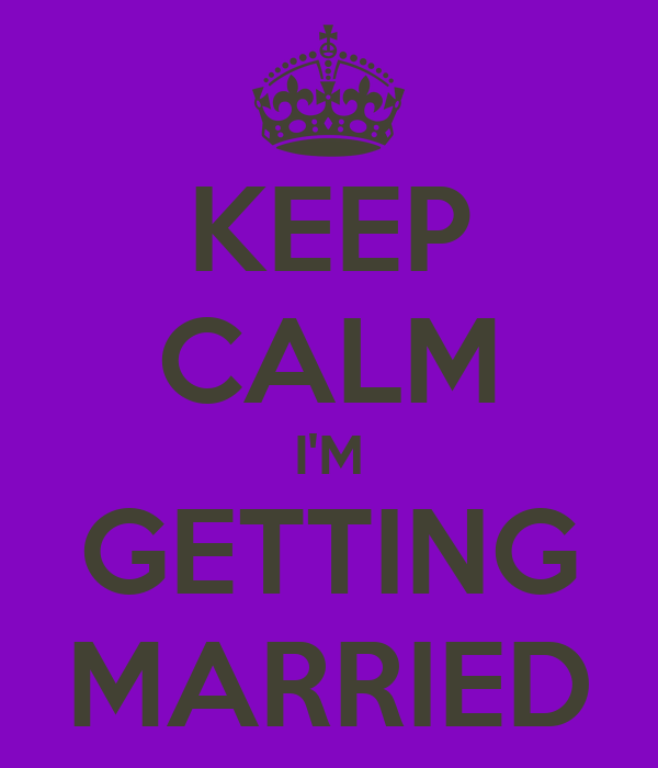 KEEP CALM I'M GETTING MARRIED