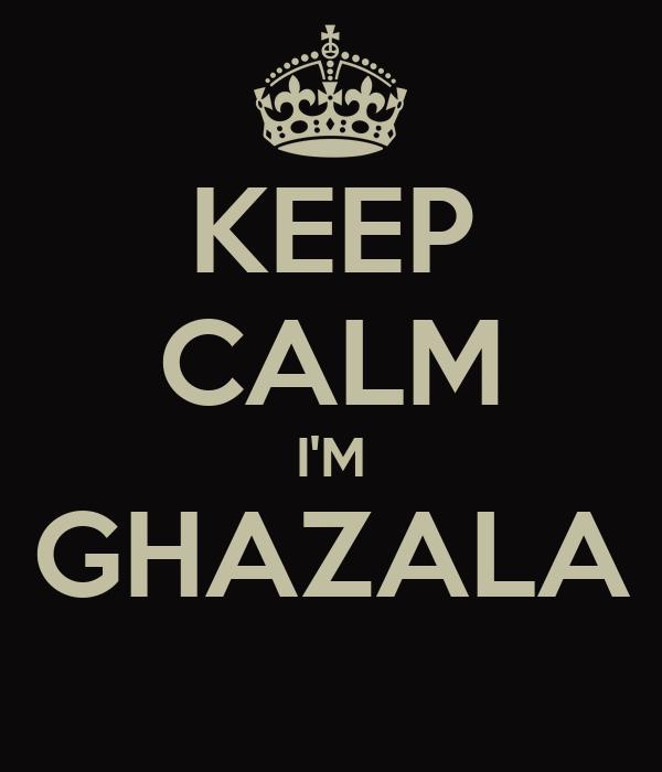 KEEP CALM I'M GHAZALA