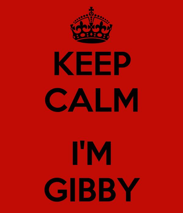 KEEP CALM  I'M GIBBY