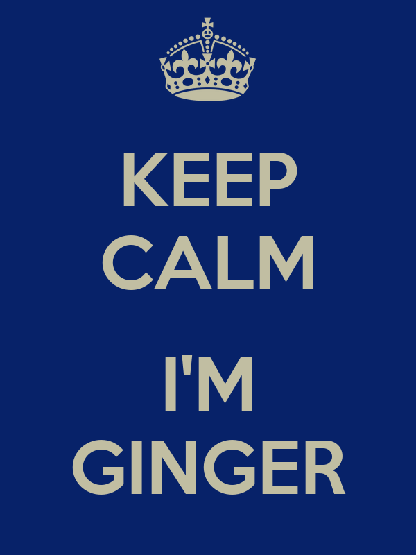 KEEP CALM  I'M GINGER