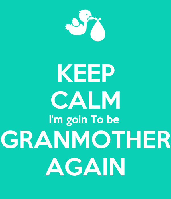 KEEP CALM I'm goin To be  GRANMOTHER AGAIN