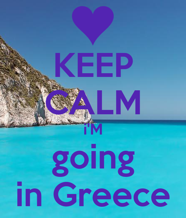 KEEP CALM i'M going in Greece