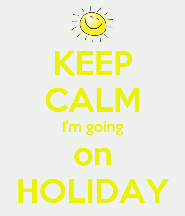 KEEP CALM I'm going on HOLIDAY