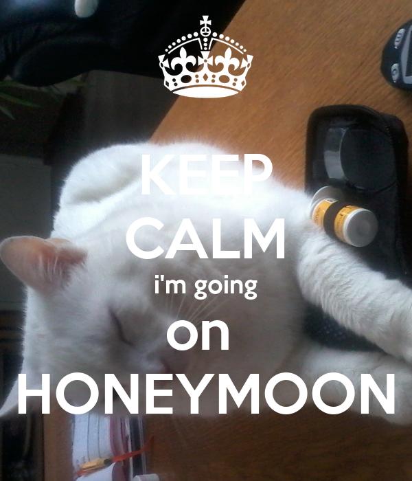KEEP CALM i'm going on  HONEYMOON
