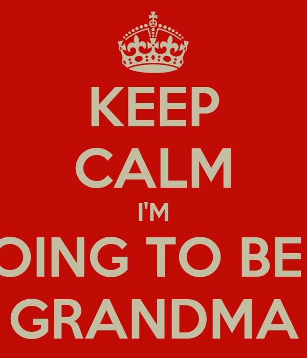 KEEP CALM I'M GOING TO BE A GRANDMA