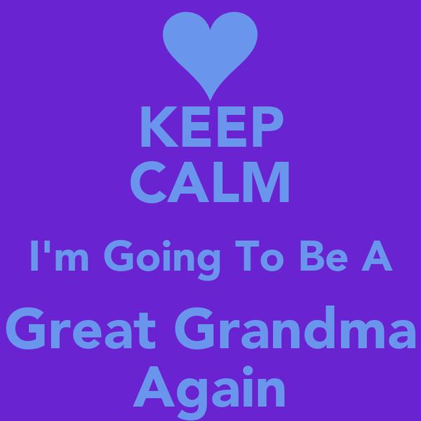 KEEP CALM I'm Going To Be A Great Grandma Again