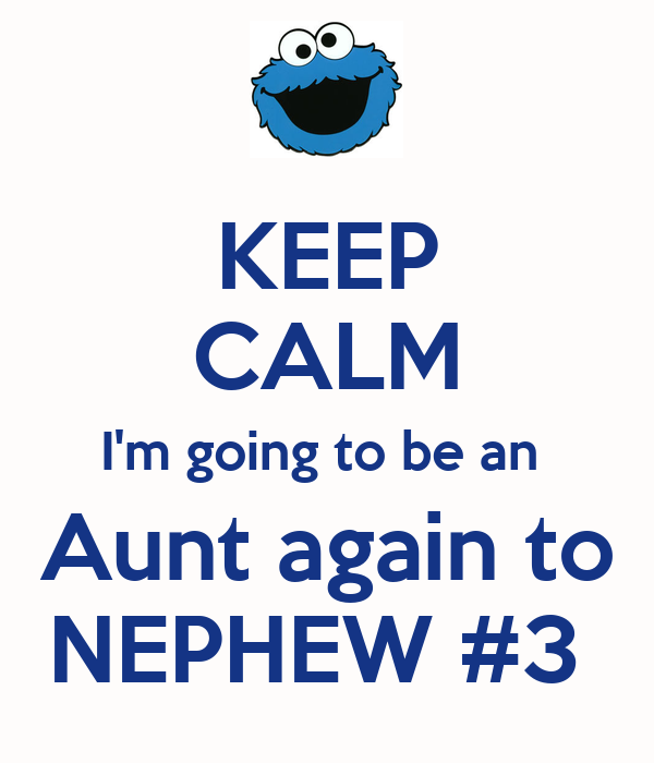 KEEP CALM I'm going to be an  Aunt again to NEPHEW #3