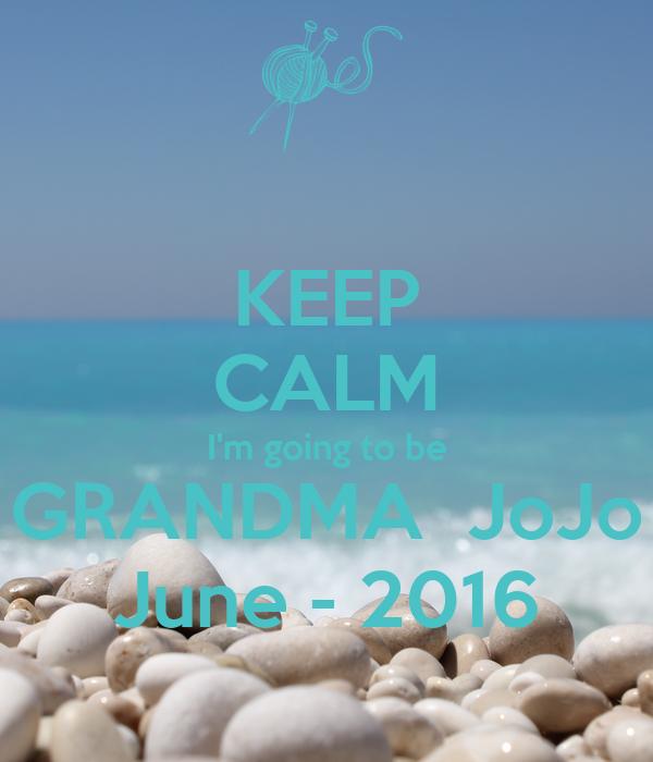 KEEP CALM I'm going to be GRANDMA  JoJo June - 2016