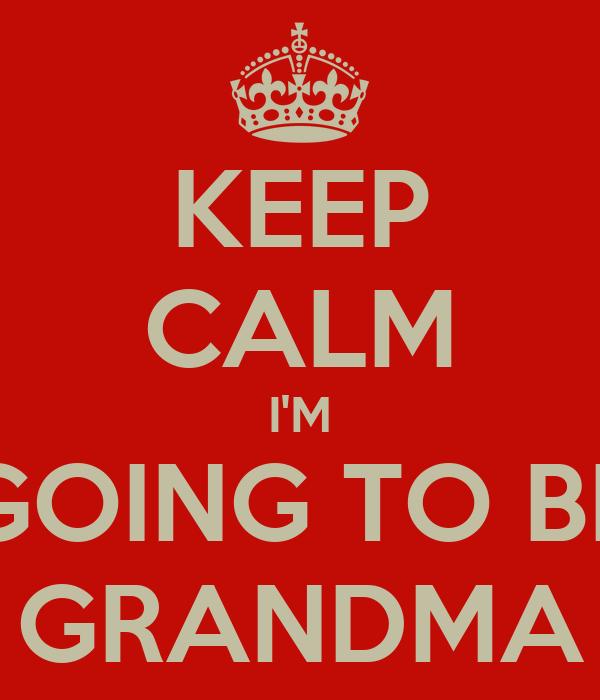 KEEP CALM I'M GOING TO BE GRANDMA