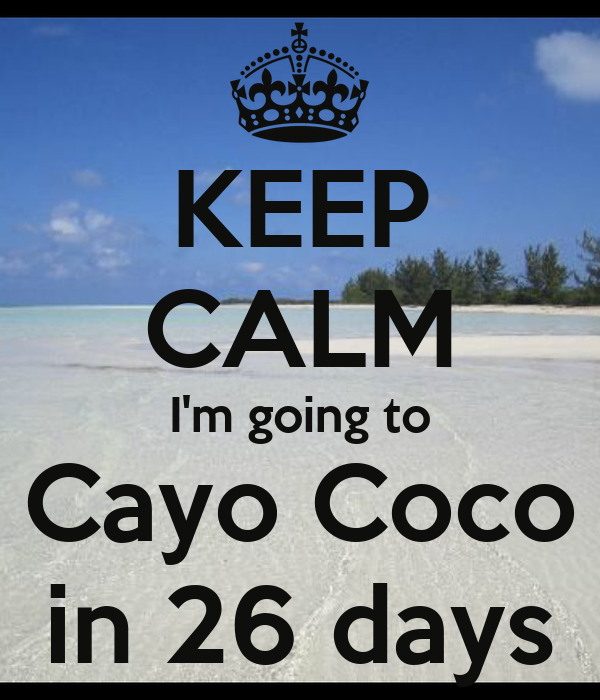 KEEP CALM I'm going to Cayo Coco in 26 days