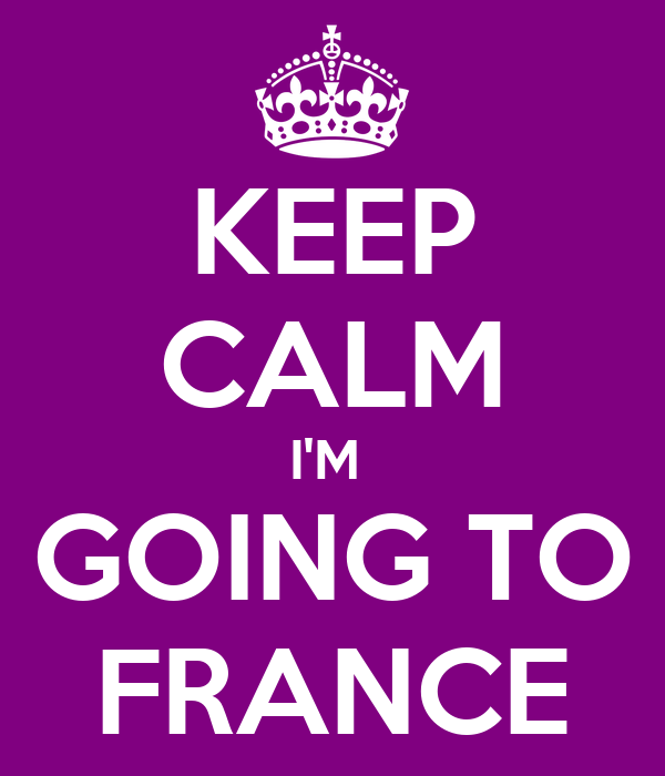 KEEP CALM I'M  GOING TO FRANCE