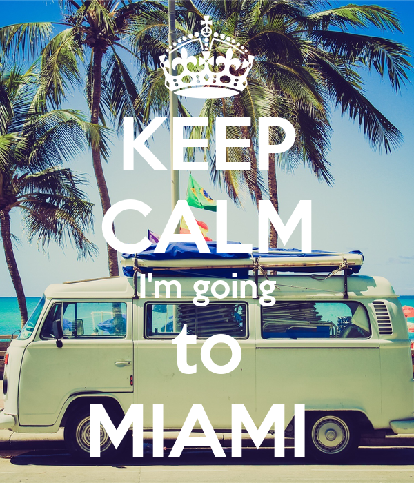 KEEP CALM I'm going to MIAMI