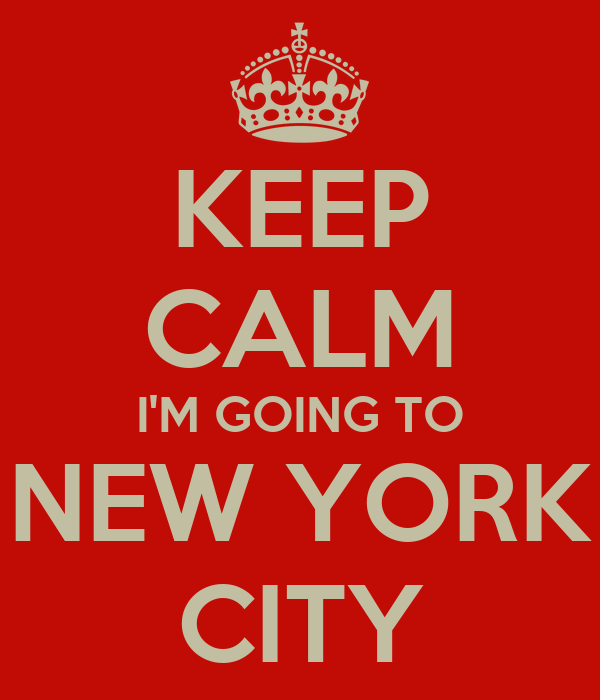 KEEP CALM I'M GOING TO NEW YORK CITY