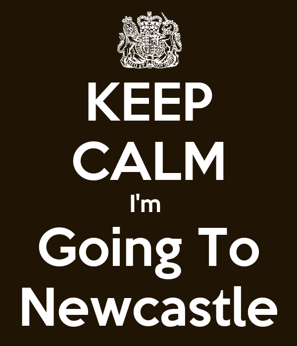 KEEP CALM I'm  Going To Newcastle