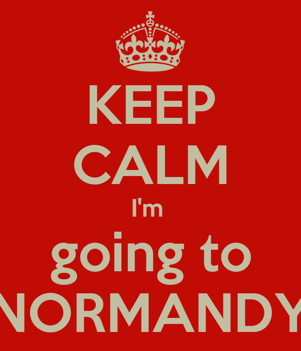 KEEP CALM I'm  going to NORMANDY