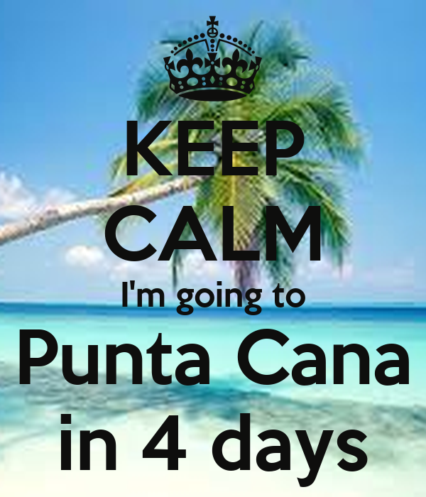 KEEP CALM I'm going to Punta Cana in 4 days