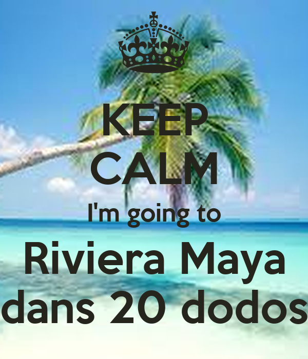 KEEP CALM I'm going to Riviera Maya dans 20 dodos