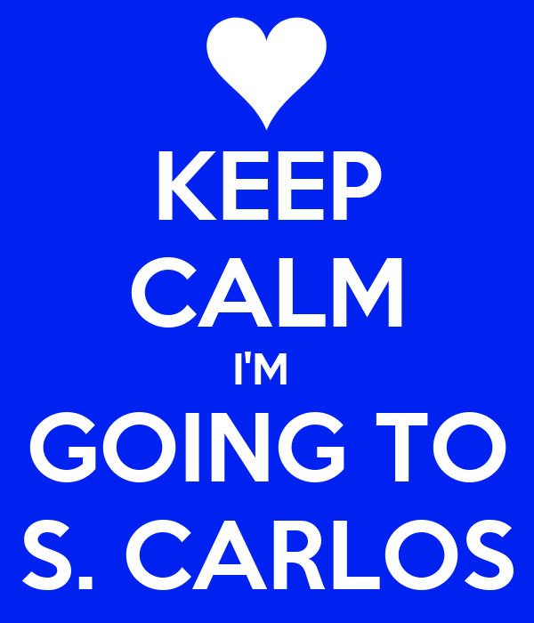 KEEP CALM I'M  GOING TO S. CARLOS