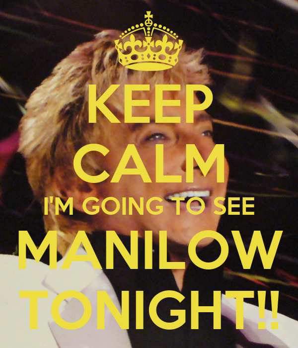 KEEP CALM I'M GOING TO SEE MANILOW TONIGHT!!