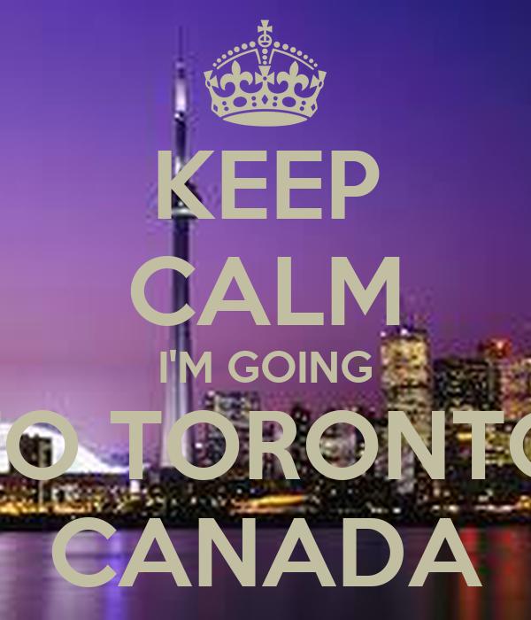 KEEP CALM I'M GOING TO TORONTO CANADA