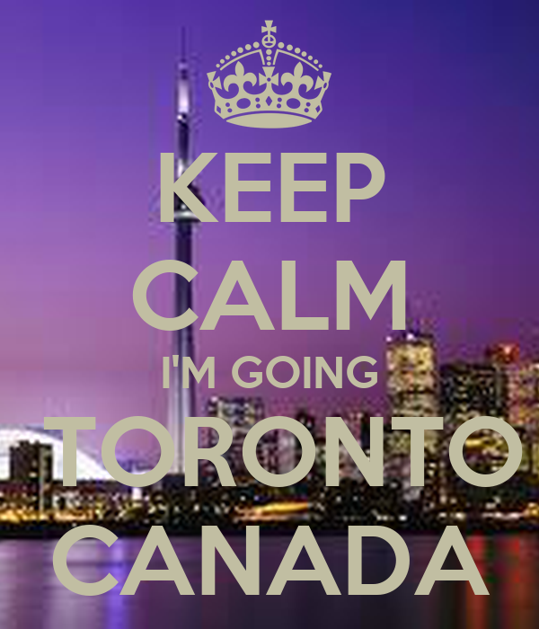 KEEP CALM I'M GOING  TORONTO CANADA